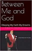 "THE SHORT EBOOK- ""BETWEEN ME AND GOD""  Obeying MY Faith-My Dreams"