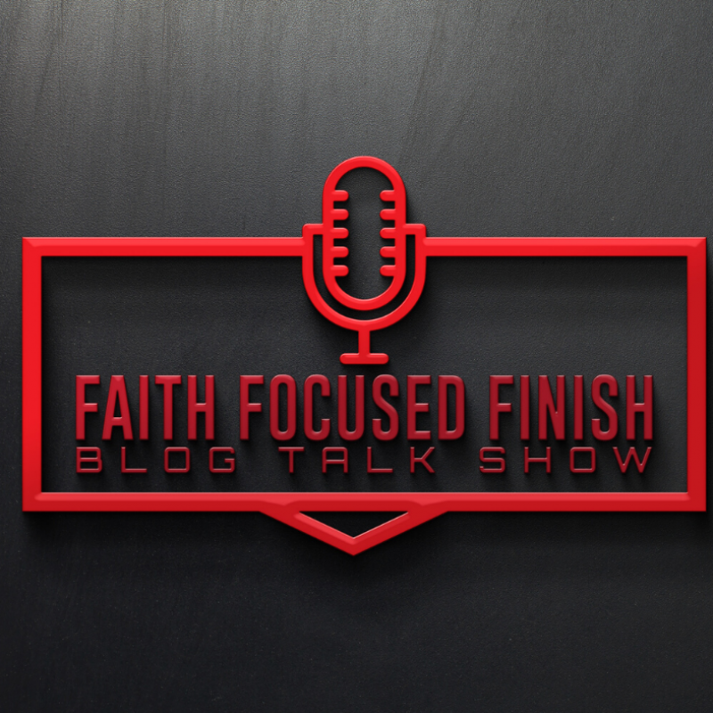 Faith Focused Finish Blog Talk Show
